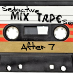 Seductive Mixtape Series #1:  After 7