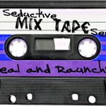 Seductive Mixtape Series #2:  Real and Raunchy