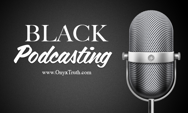 Black Podcast, Black Podcasts, Onyx Truth