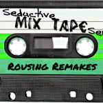 Seductive Mixtape Series #18:  Rousing Remakes, Part 1