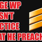 How Come Sarge Willie Pete Doesn't Practice What He Preaches?