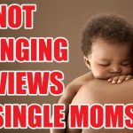 I'm Still NOT Changing My Views on Single Mothers