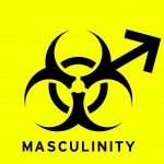 Can We Be Honest About Toxic Masculinity?